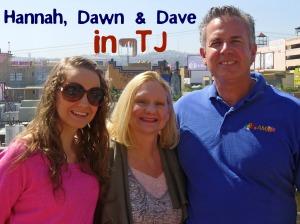 Hannah, Dawn and Dave in TJ