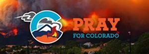 Pray for Colorado and for those affected by the fire